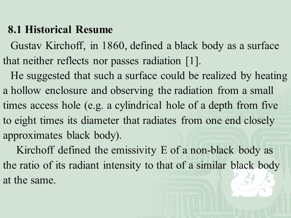8.1 Historical Resume Gustav Kirchoff, in 1860, defined a black body as a surface that neither reflects nor passes radiation [1].